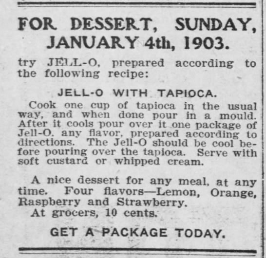 Jell-o with Tapioca recipe - FOR. DESSERT, SUNDAY, JANUARY 4th, 1903. try...