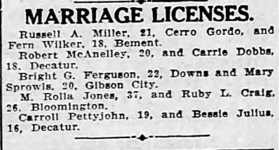 Decatur Herald Mar 14, 1915 Carroll Pettyjohn and Bessie Julius married. - MARRIAGE LICENSES. Russell A. Miller. 11. Cerro...