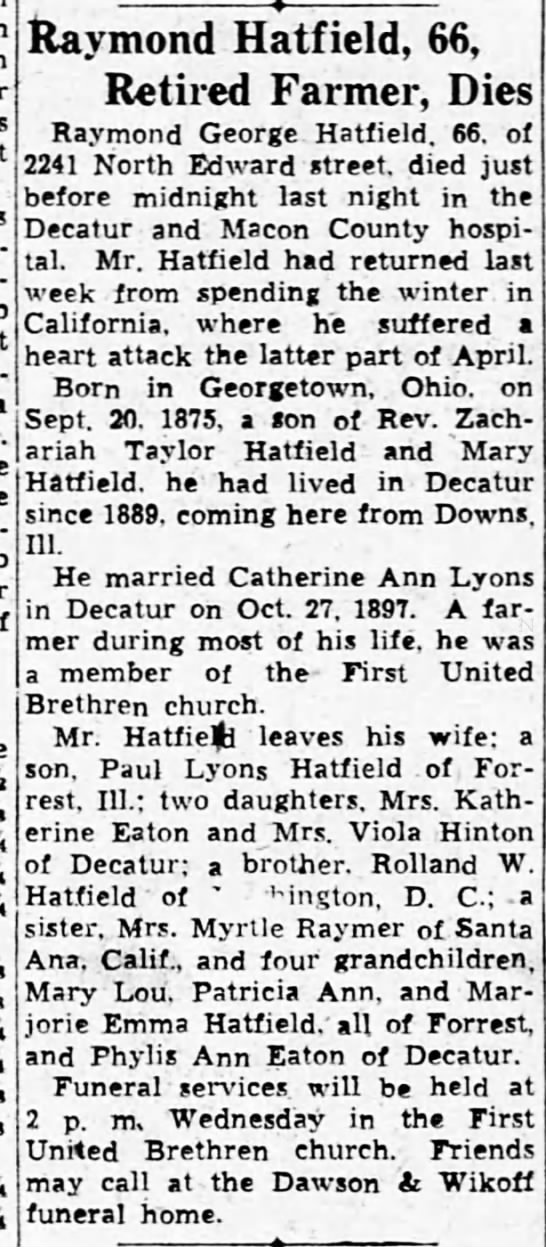 Obit for Raymond George Hatfield.  The Decatur Daily Review, Decatur, IL  18 May 1942, Mon. Page 21 - Raymond Hatfield, 66, Retired Farmer, Dies...