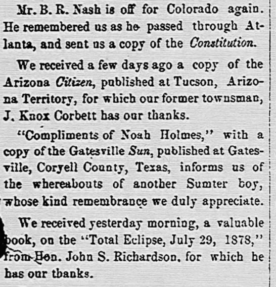 mention of Noah Holmes for sending a copy of the Gatesville Sun newspaper - Mr. B. R. Nash is off for Colorado again. He...