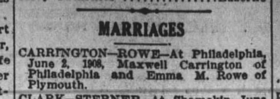 Marriage on June 2, 1908, of Maxwell Carrington and Emma M. Rowe - . MARRIAGES CARRrNGTON ROWE At Philadelphia....
