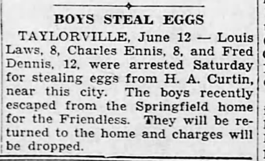 stolen eggs taylorville - ) BOYS STEAL EGGS TAYLORVILLE, June 12 Louis...