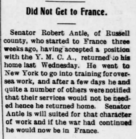 DID NOT GET TO FRANCE. ROBERT ANTLE. 18 DEC 1918, WED. PG 1 - Did Not Get to France. Senator Robert Antle, of...