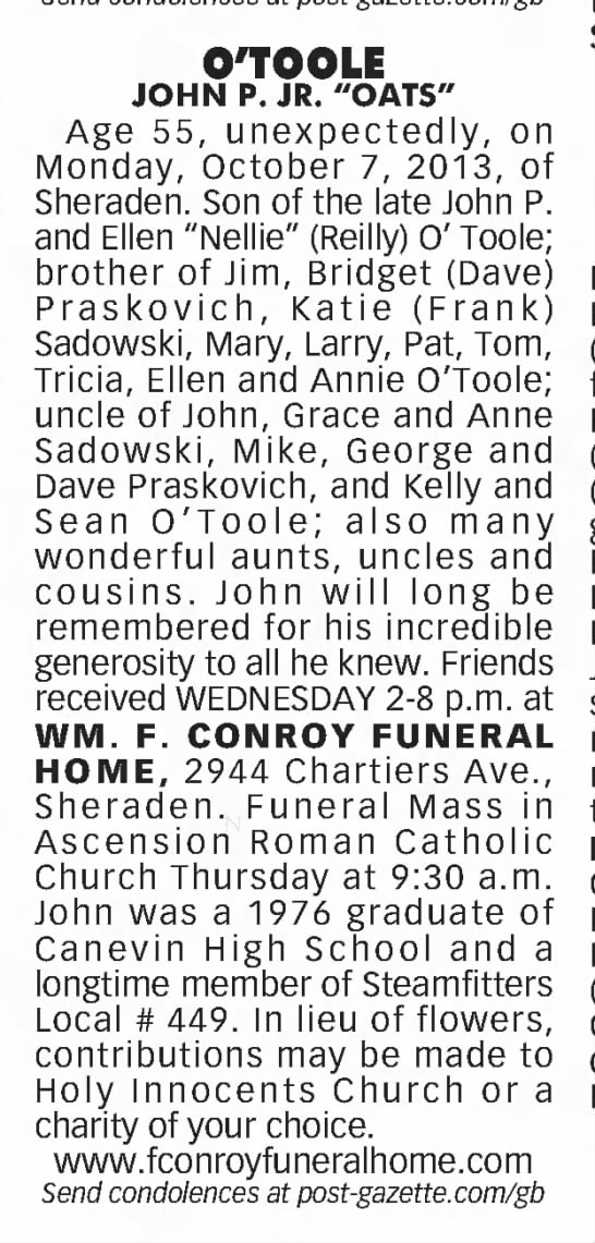 "John P. O'Toole, Jr. death notice in Pittsburgh Post-Gazette, dated 8 Oct 2013. - O'TOOLE JOHN P. JR. ""OATS"" Age 55,..."