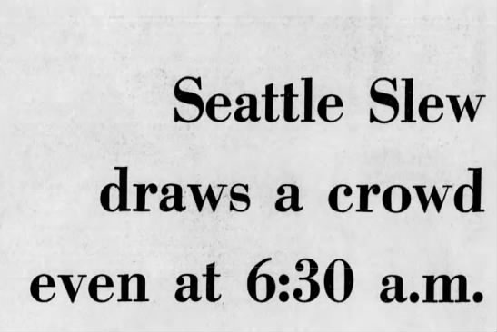 Seattle Slew draws a crowd even at 6:30 a.m. part 1 -