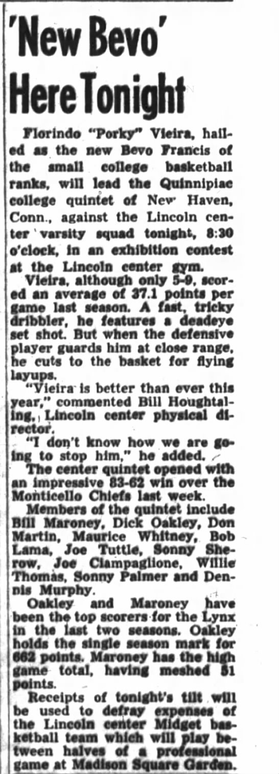 "New Haven Conn against the Lincoln Center Varsity Squad.  Bill Maroney one of the two top scorers fo - 'NewBevo' HereTonight Morindo ""Porky"" Vlelra,..."