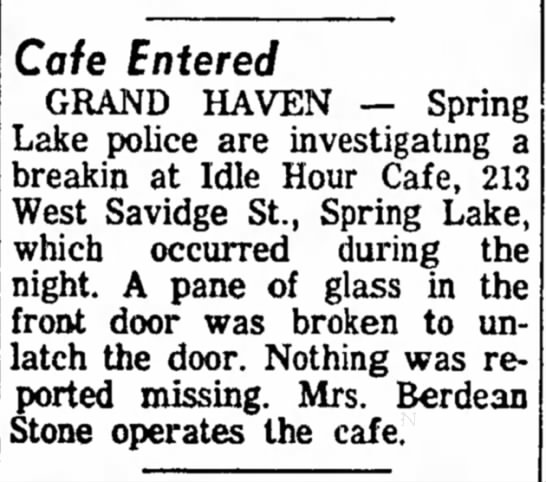 Berdean Stone operates Idle Hour Cafe in Spring Lake near Grand Haven MI. Break-in is reported. -