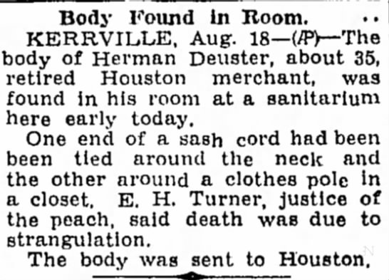 Herman Deuster found dead in  Houston, TX 1933 - Body Found In Boom. KERRVILLE, Aug. 18— body of...
