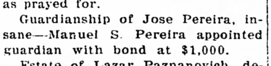 1921 - Jose Pereira insane - guardian Manuel S Pereira - as prayed for. Guardianship of Jose Pereira,...
