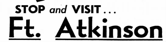 Stop and Visit Ft. Atkinson -
