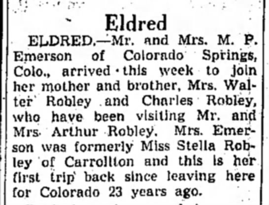 Stella Robley Emerson visits Mom and Bro.-Alton Even. Telegraph, page 9, 14 Oct 1938. - ' Eldred ELDRED.—Mr. and Mrs. M. P. Emerson of...