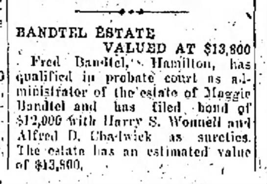 Maggie (Margaret)Bandtel estate, The Journal News Hamilton, OH Tues. Feb.17,1925 p.4 -