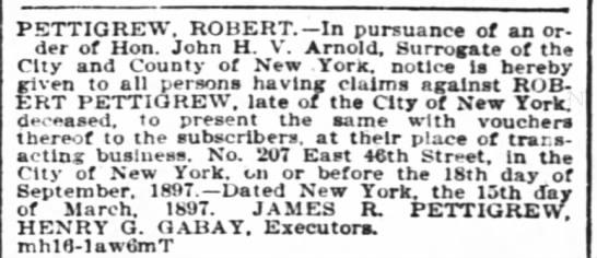 claims against estate of Robert Pettigrew - James R. Pettigrew & Henry G. Gabay, executors - PETTIGREW, ROBERT. In pursuance of an order of...