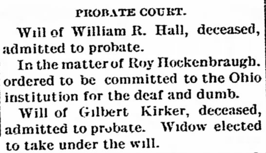 Hall and Kirker wills entered into probate. 1899 - PROBATE COURT. Will of William R. Hall,...