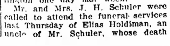 J. H. Schuler attends uncle's funeral (Elias Holdiman) - continues at top of next column. -