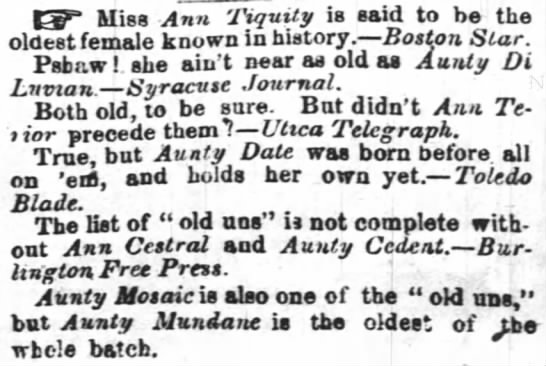 """Miss Ann Tiquity is said to be the oldest female known in history."" -"