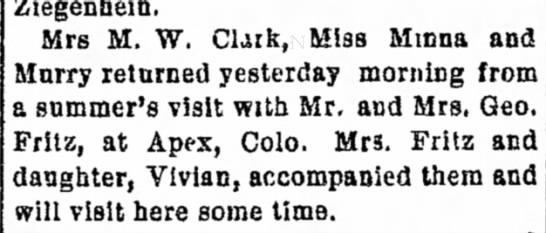 Apex Colorado Mrs. M. W. Clark returns with Mrs. George Fritz - held to Ziegenhein, Mrs M. W, CUik, Miss Minna...