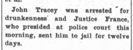 John Tracey was arrested for drunkenness and Justice France, who presided at police court this morni -