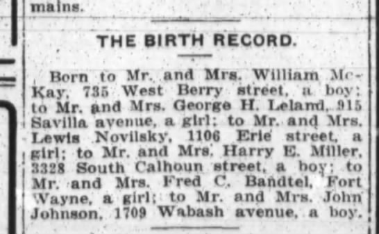 Mr.Mrs.Fred. C. Bandtel, a girl, The Fort Wayne Journal-Gazette, Sat. March 17, 1917 p.3 - THE BIRTH RECORD. Born to Mr and Mrs. William...