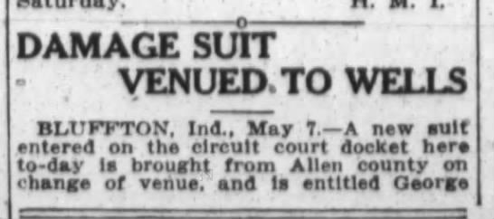Geo. F. Bandtel, Fri.May8, 1914 The Ft.Wayne Journal-Gazette p.12 part 1 - , DAMAGE SUIT VENUED.TO WELLS BLUFPTOV Ind, May...