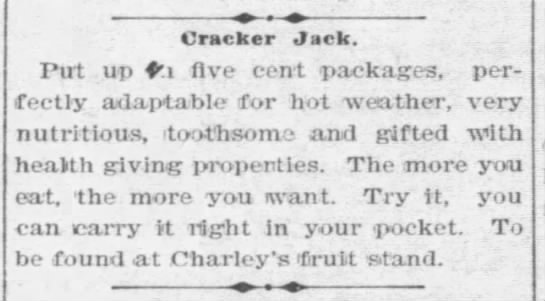 """""""The more you eat, the more you want""""--Cracker Jack (1896). -"""