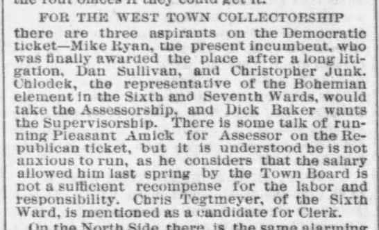 Chris Tegtmeyer for Clerk, 6th Ward,   Mar 12, 1882 - FOR THE WEST TOWN COLLECTORSHIP there are three...