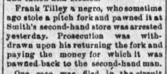 Frank Tilley Stole & pawned a pitchfork - Prank Tilley negro, whoeomatlme ago atolc a...