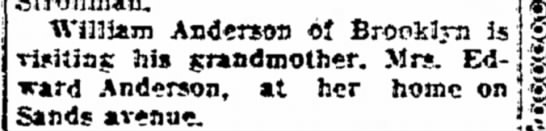 William Anderson of Brookly visits grandmother, Mrs. Edward Anderson, Sands Avenue -