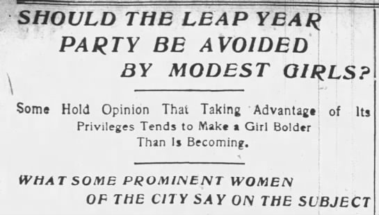 "Some find Leap Years ""Make a Girl Bolder Than Is Becoming"" -"