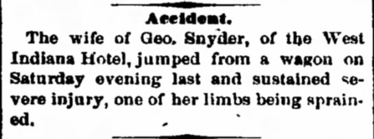 The wife of George Snyder of the West Indiana Hotel was injured jumping from a wagon. 28 Jun 1877 -