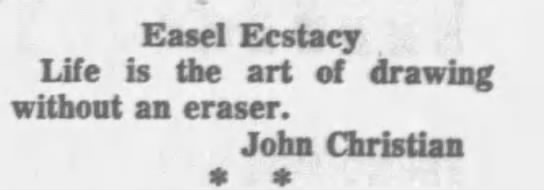 """""""Life is the art of drawing without an eraser"""" (1963). -"""