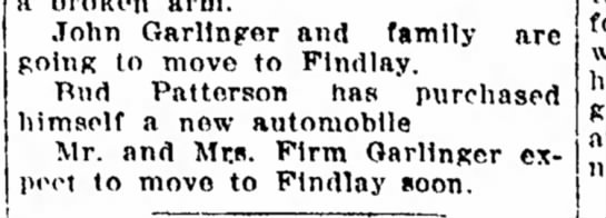 John Garlinger and family are going to move to Findlay . . . Mr. and Mrs. Firm Garlinger expect to m -