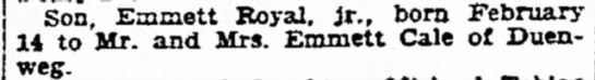 Emmett Royal Cale Jr birth announcement 1947 - Son Emiaett Royal, it., born February 14 to Mr....