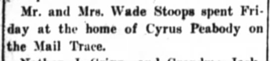 Cyrus Peabody visited by the Stoops Family Sept 5 1917 Huntington Press page 7  - Mr. and Mra. Wad Stoop spent Krl day at the...