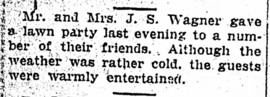 Mr.  Mrs. J. S. Wagner gave a lawn party last evening . . . -
