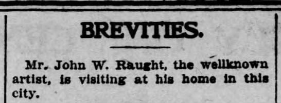 John W Raught visiting at his home Scr Rep Mar 17 1904 pg 3 -