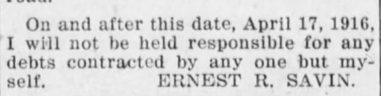 Ernest R. Savin - On and after this date, April 17, 191G, I will...
