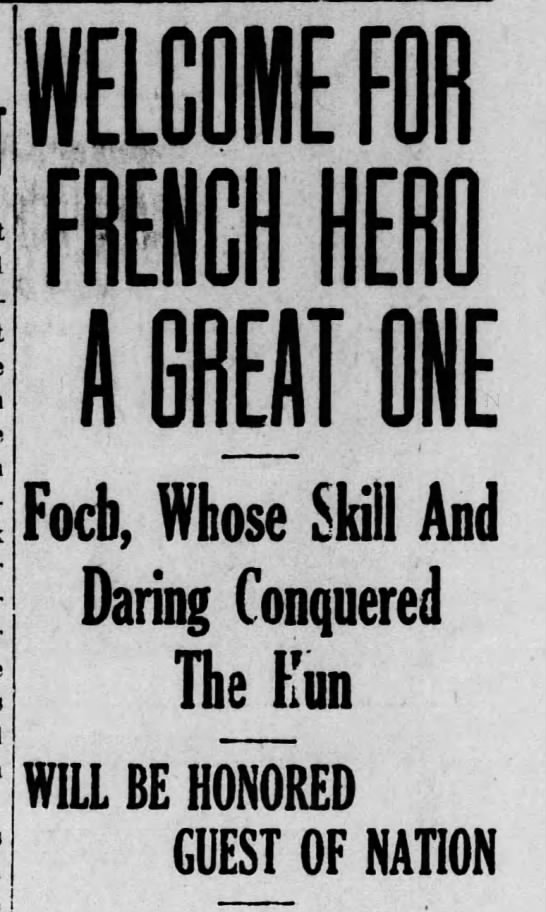 French War Hero, Marshal Ferdinand Foch, Visits The United States -