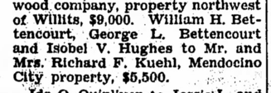 1955- Wm H + George L Bettencourt + Isobel Hughes sell prop in Mendocino to Richard F Kuehl -
