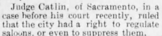 judge Catlin ruled city has right to suppress and regulate saloons 9/1/1891 -