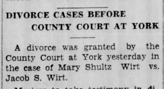 Mary L Shultz and Jacob S Wirt, divorce - DIVORCE CASES BEFORE COUNTY COURT AT YORK A...