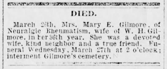 Burial at Gilmore cemetery 26 March 1889 Mrs. Mary E. Gilmore -