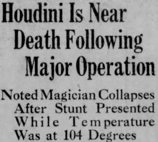 Collapses after Stunt, Temperature at 104 Degrees - Houdini Is Near Death Following Major Operation...