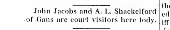 A.L. Shackelford a court visitor - •lohn Jacobs and A. L. Shackelford of Gans are...