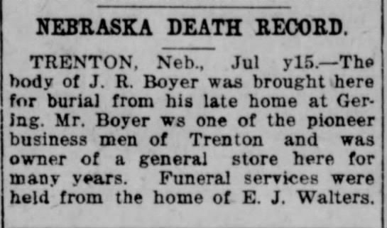 Boyer, J R-Death Notice Died: 15 JUL 1921 at Gering, NE Funeral : Trenton NE - E J Waters' Home -
