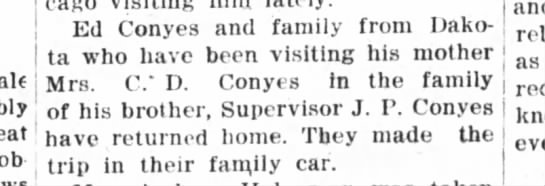 1916 Aug 2 BDR - Ed Conyes (Ed and Cora) came from Dakota to visit his mother Mrs. C.D. Conyes. -