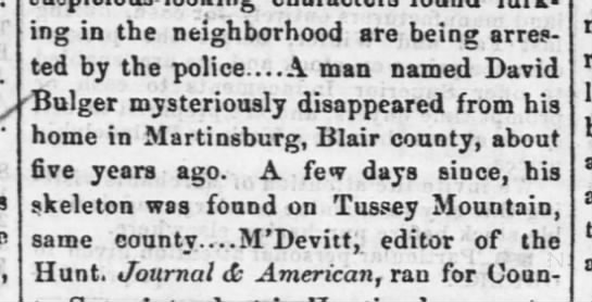 David Bulger missing from Martinsburg PA for 5yrs body found on Tussey MT Blair Co 1866 -