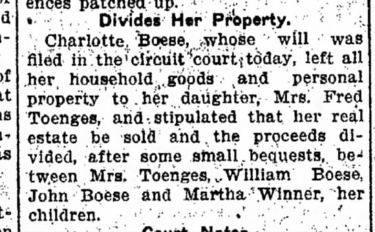 Charlotte Boese, Mrs. Fred Toenges, The Weekly Sentinel, Wed., May 18, 1910, p.12 Charlotte's will -