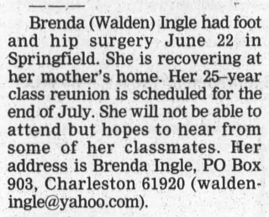 Brenda K. (Walden) Ingle, The Journal Gazette, Mattoon, Illinois, Wednesday, July 7, 1999, Page 6 -
