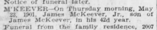 James mckeever Jr. Age 42 died May 23, 1901 - Notice of funeral later. M'KEEVEH-On Thursday...